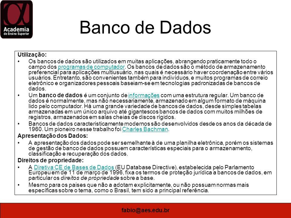 fabio@aes.edu.br Banco de Dados Utilização: Os bancos de dados são utilizados em muitas aplicações, abrangendo praticamente todo o campo dos programas