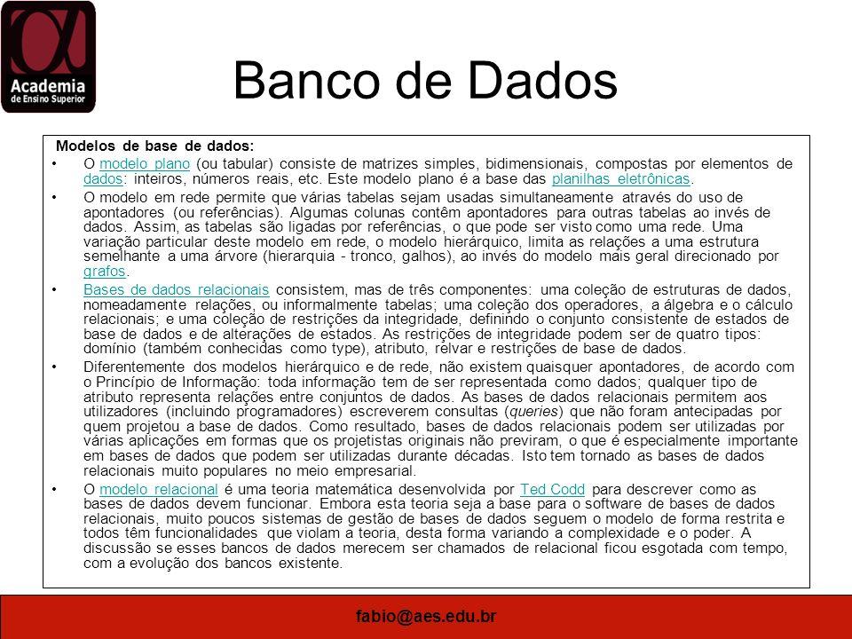 fabio@aes.edu.br Banco de Dados Aplicações de bancos de dados: Bancos de dados são usados em muitas aplicações, enquanto atravessando virtualmente a gama inteira de software de computador.
