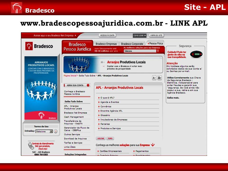 Expansão de Negócios para Varejo Diretoria de Pessoa Jurídica 11 Bradesco www.bradescopessoajuridica.com.br - LINK APL Site - APL