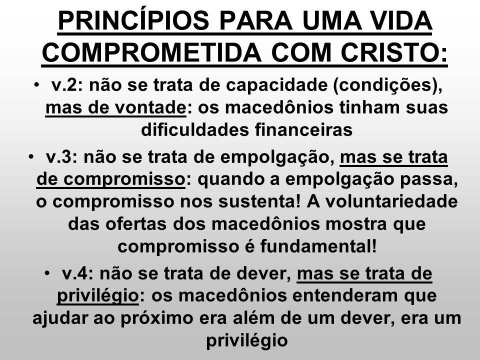 PRINCÍPIOS PARA UMA VIDA COMPROMETIDA COM CRISTO: v.2: não se trata de capacidade (condições), mas de vontade: os macedônios tinham suas dificuldades