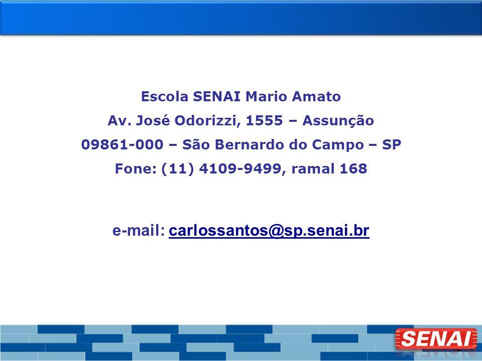 12 Escola SENAI Mario Amato Av. José Odorizzi, 1555 – Assunção 09861-000 – São Bernardo do Campo – SP Fone: (11) 4109-9499, ramal 168 e-mail: carlossa