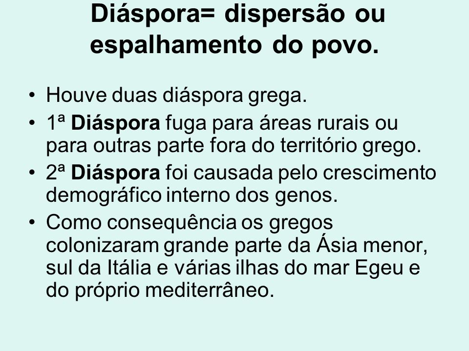 Diáspora= dispersão ou espalhamento do povo. Houve duas diáspora grega. 1ª Diáspora fuga para áreas rurais ou para outras parte fora do território gre