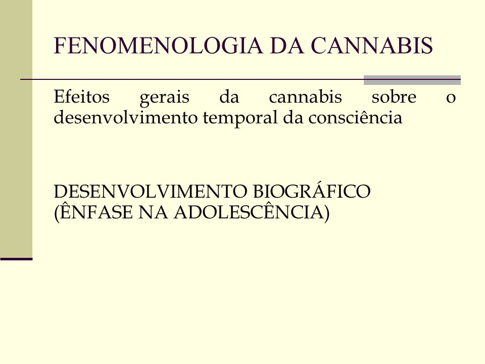 FENOMENOLOGIA DA CANNABIS Efeitos gerais da cannabis sobre o desenvolvimento temporal da consciência DESENVOLVIMENTO BIOGRÁFICO (ÊNFASE NA ADOLESCÊNCI