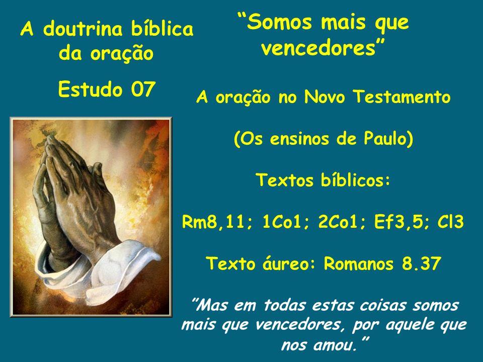 A doutrina bíblica da oração Estudo 07 Somos mais que vencedores A oração no Novo Testamento (Os ensinos de Paulo) Textos bíblicos: Rm8,11; 1Co1; 2Co1