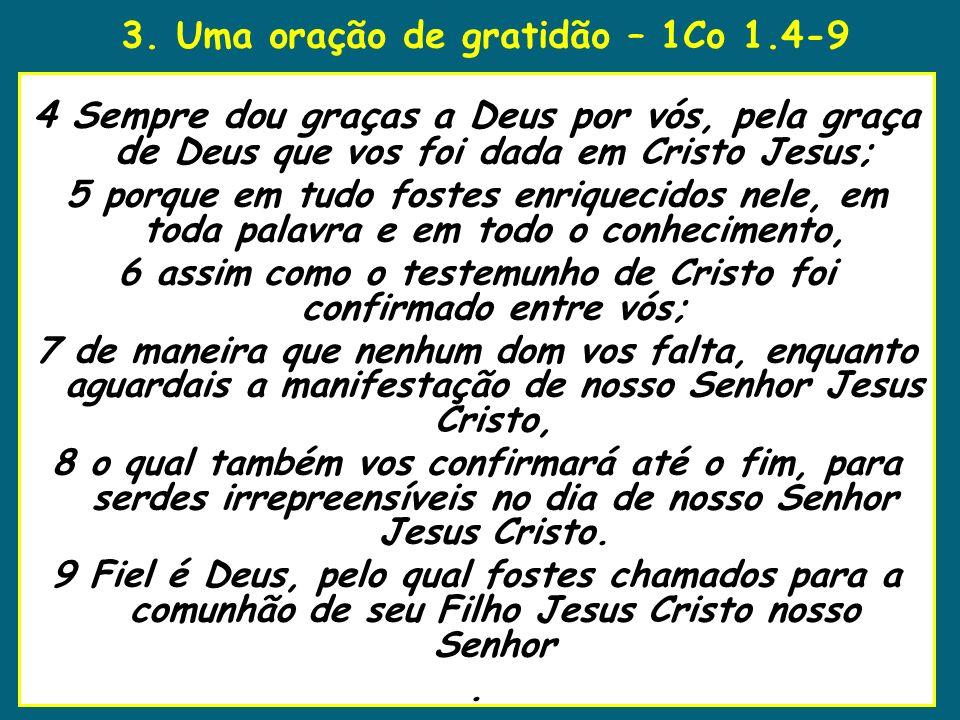 3. Uma oração de gratidão – 1Co 1.4-9 8 1 No décimo quinto ano do reinado d 4 Sempre dou graças a Deus por vós, pela graça de Deus que vos foi dada em