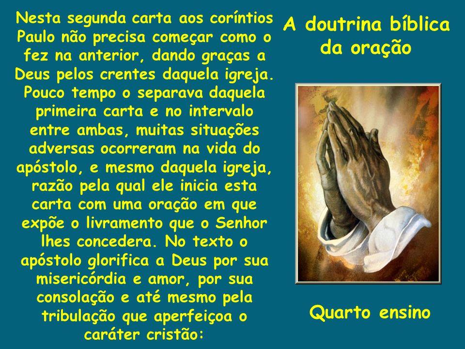 A doutrina bíblica da oração Nesta segunda carta aos coríntios Paulo não precisa começar como o fez na anterior, dando graças a Deus pelos crentes daq