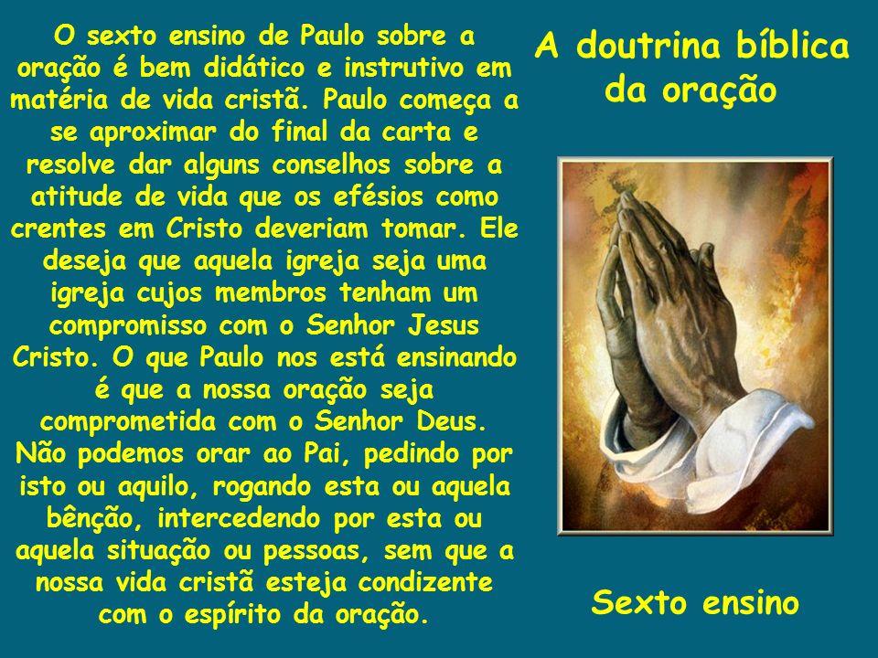 A doutrina bíblica da oração O sexto ensino de Paulo sobre a oração é bem didático e instrutivo em matéria de vida cristã. Paulo começa a se aproximar