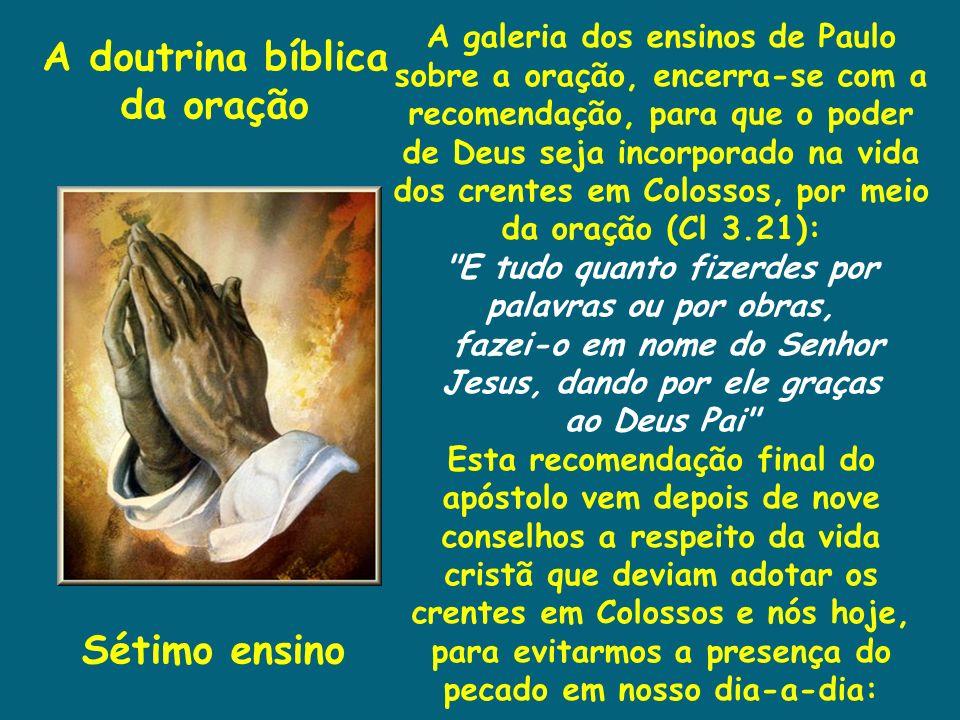 A doutrina bíblica da oração Sétimo ensino A galeria dos ensinos de Paulo sobre a oração, encerra-se com a recomendação, para que o poder de Deus seja