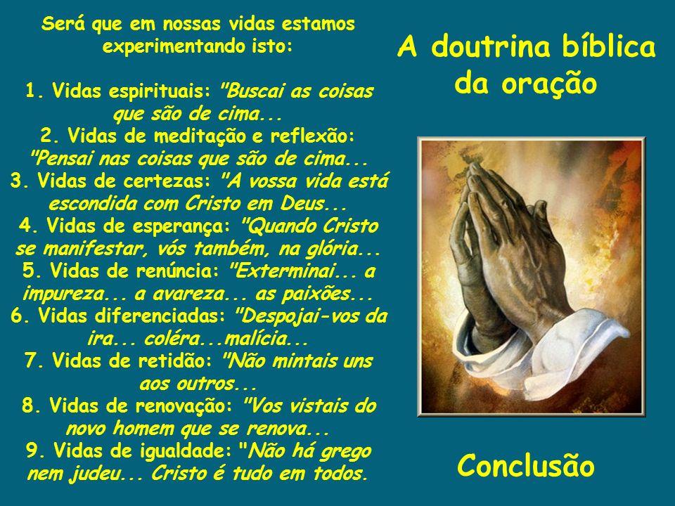 A doutrina bíblica da oração Conclusão Será que em nossas vidas estamos experimentando isto: 1. Vidas espirituais: