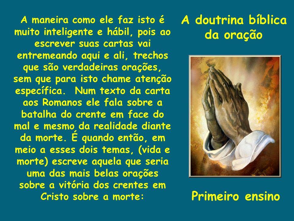 A doutrina bíblica da oração Primeiro ensino A maneira como ele faz isto é muito inteligente e hábil, pois ao escrever suas cartas vai entremeando aqu
