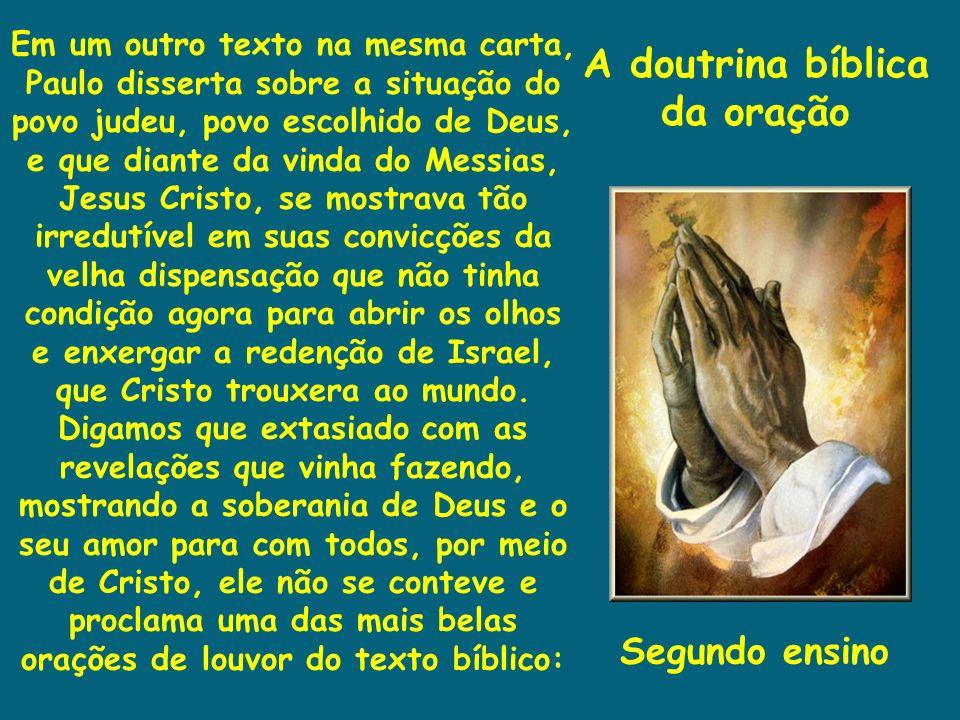 A doutrina bíblica da oração Em um outro texto na mesma carta, Paulo disserta sobre a situação do povo judeu, povo escolhido de Deus, e que diante da