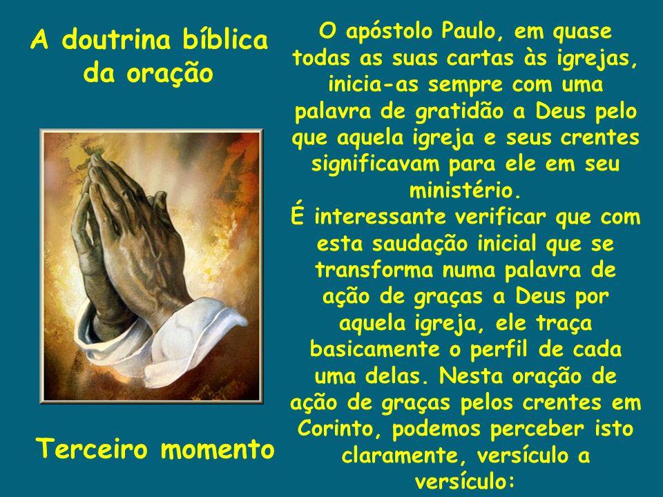 A doutrina bíblica da oração Terceiro momento O apóstolo Paulo, em quase todas as suas cartas às igrejas, inicia-as sempre com uma palavra de gratidão