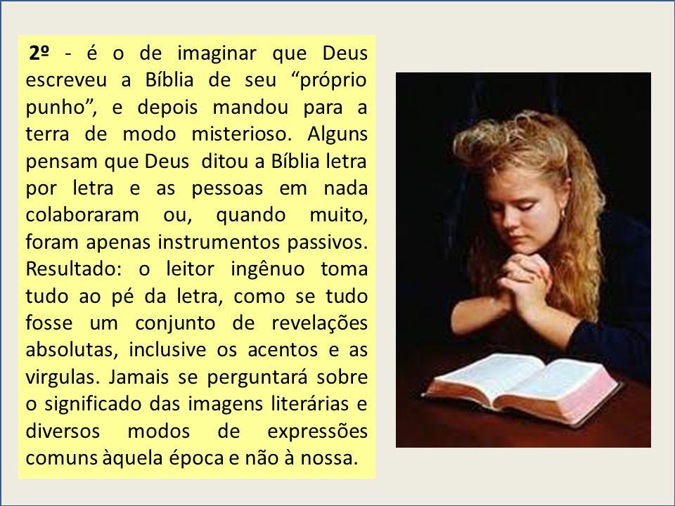 2º - é o de imaginar que Deus escreveu a Bíblia de seu próprio punho, e depois mandou para a terra de modo misterioso. Alguns pensam que Deus ditou a