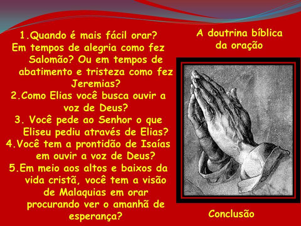 A doutrina bíblica da oração Conclusão 1.Quando é mais fácil orar? Em tempos de alegria como fez Salomão? Ou em tempos de abatimento e tristeza como f