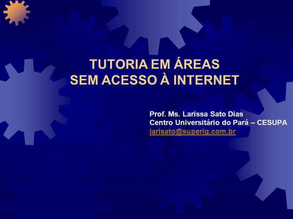 TUTORIA EM ÁREAS SEM ACESSO À INTERNET Prof. Ms.