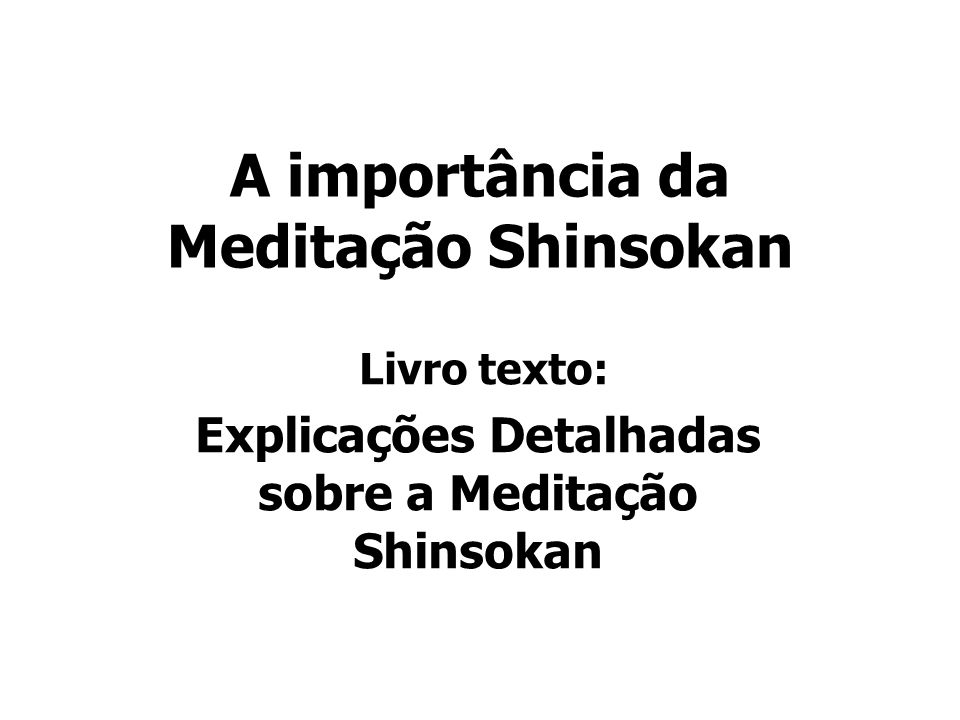 A importância da Meditação Shinsokan Livro texto: Explicações Detalhadas sobre a Meditação Shinsokan
