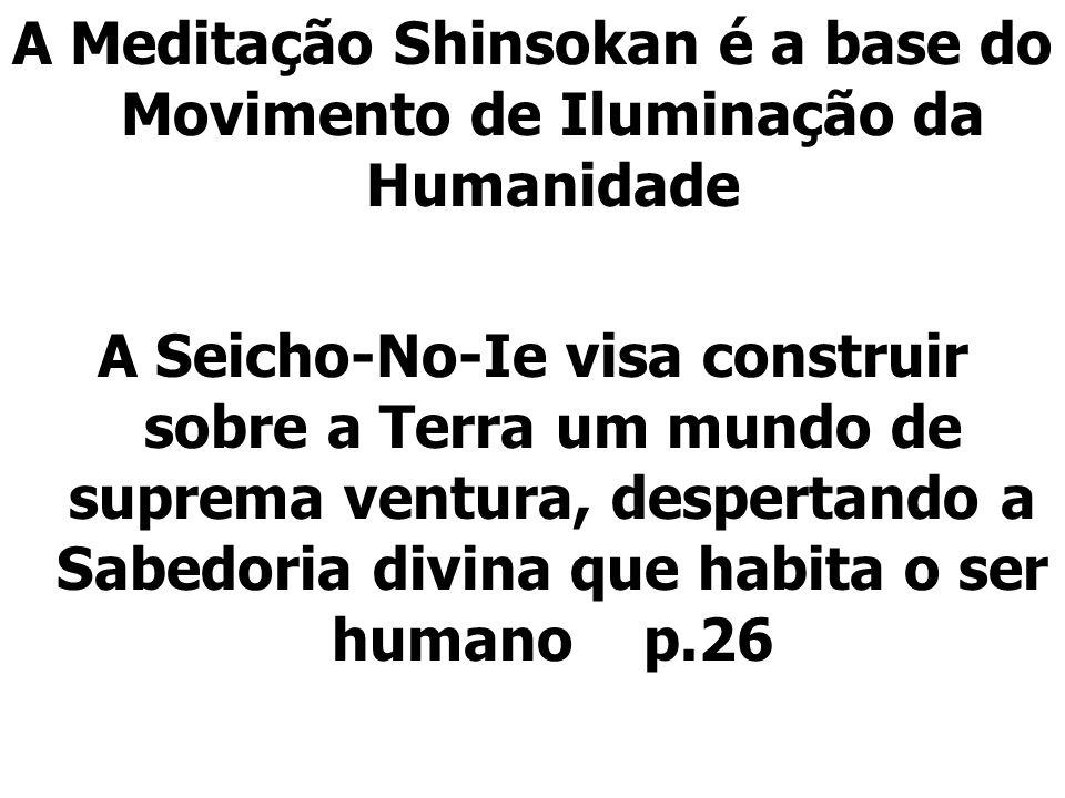 A Meditação Shinsokan é a base do Movimento de Iluminação da Humanidade A Seicho-No-Ie visa construir sobre a Terra um mundo de suprema ventura, despe