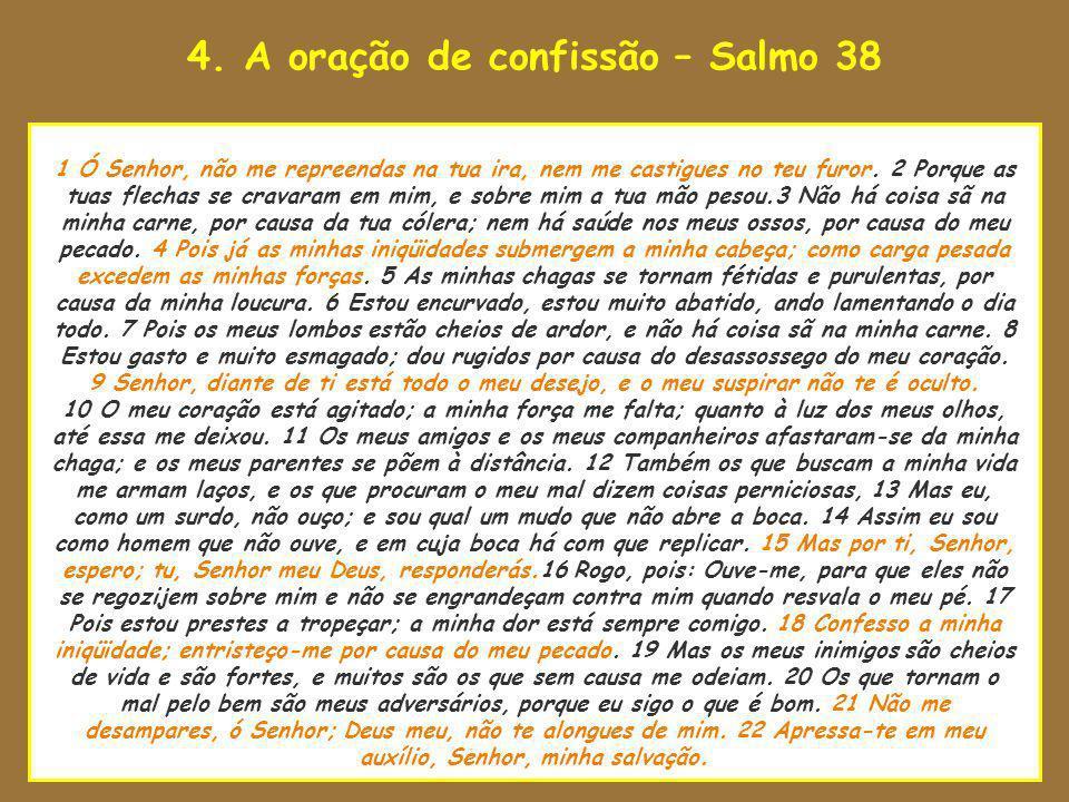 4. A oração de confissão – Salmo 38 uao Senhor estava para tomar 1 Ó Senhor, não me repreendas na tua ira, nem me castigues no teu furor. 2 Porque as