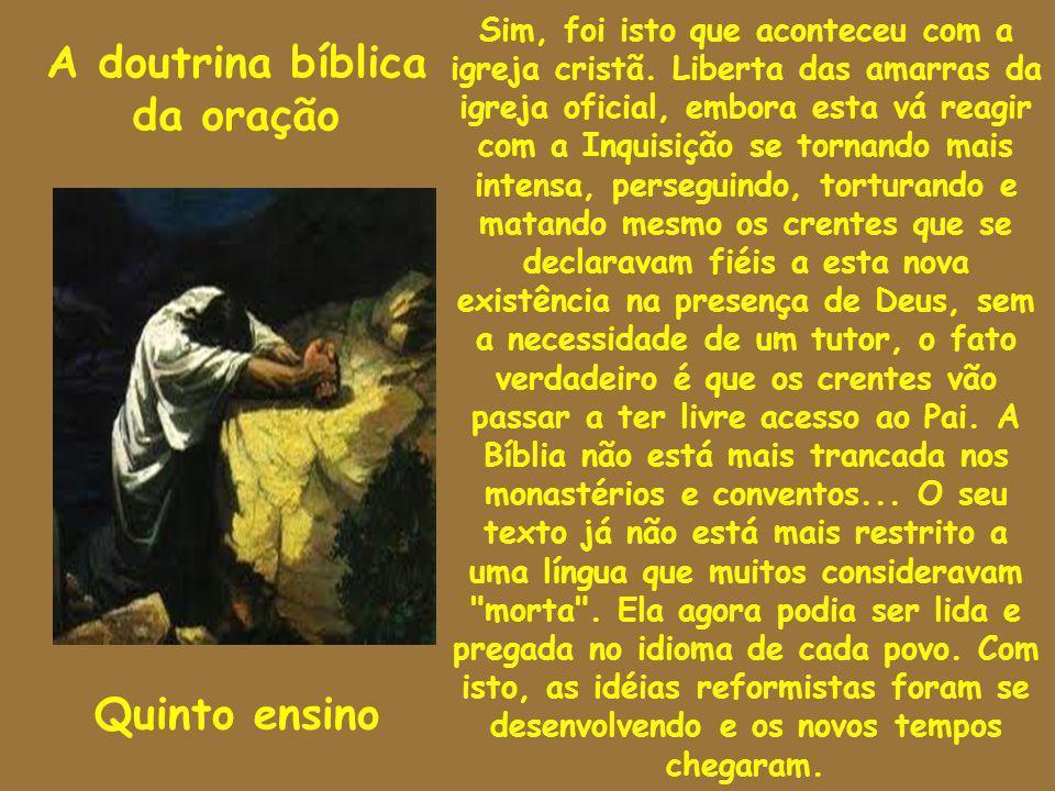 A doutrina bíblica da oração Quinto ensino Sim, foi isto que aconteceu com a igreja cristã. Liberta das amarras da igreja oficial, embora esta vá reag