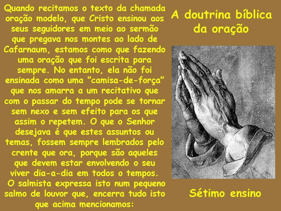 A doutrina bíblica da oração Quando recitamos o texto da chamada oração modelo, que Cristo ensinou aos seus seguidores em meio ao sermão que pregava n
