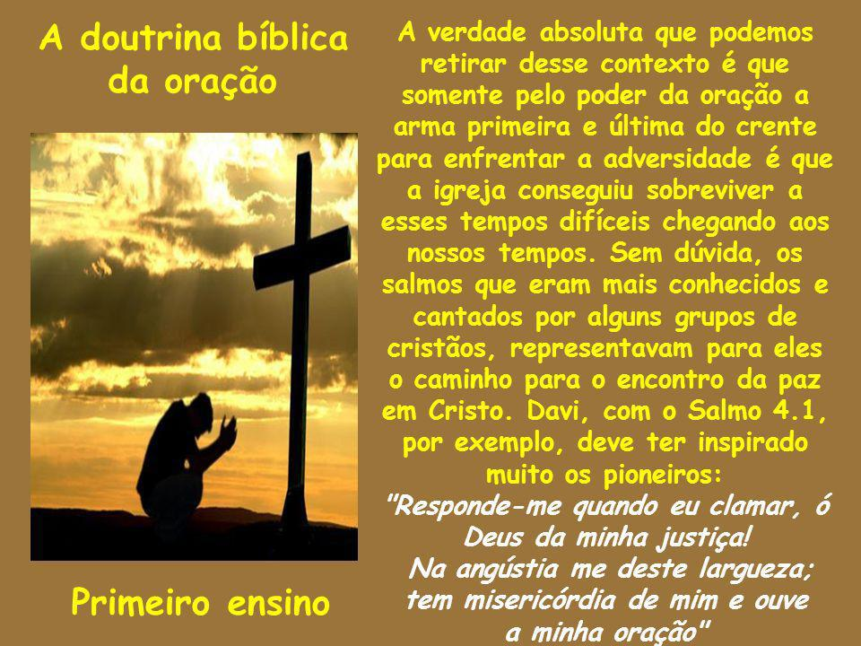 A doutrina bíblica da oração Primeiro ensino A verdade absoluta que podemos retirar desse contexto é que somente pelo poder da oração a arma primeira