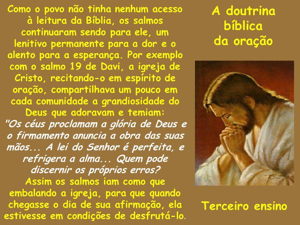 A doutrina bíblica da oração Como o povo não tinha nenhum acesso à leitura da Bíblia, os salmos continuaram sendo para ele, um lenitivo permanente par