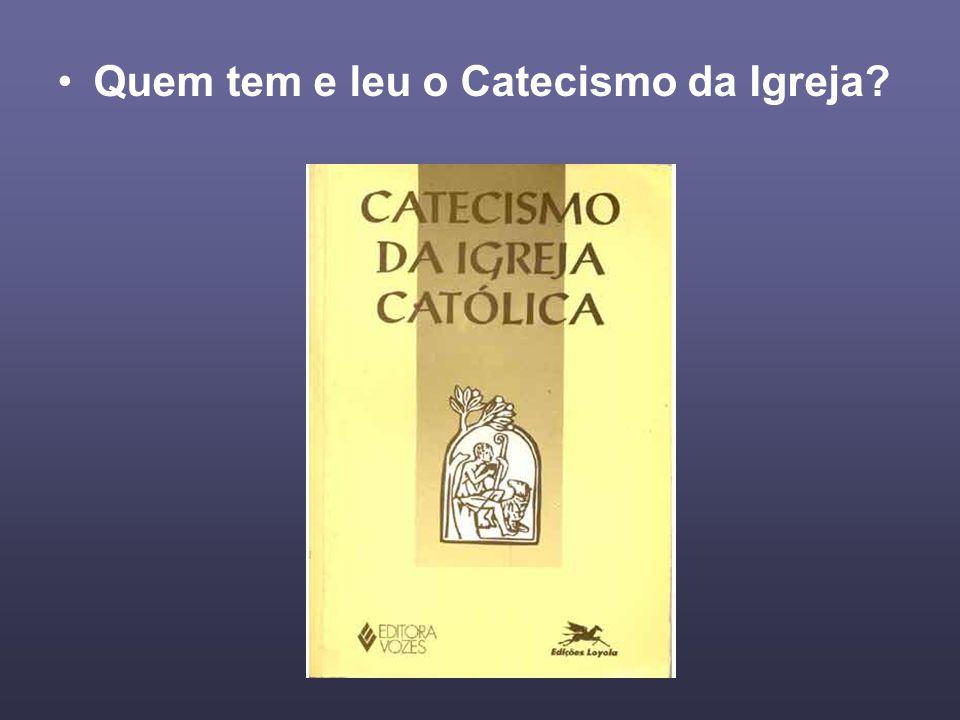 Quem tem e leu o Catecismo da Igreja?