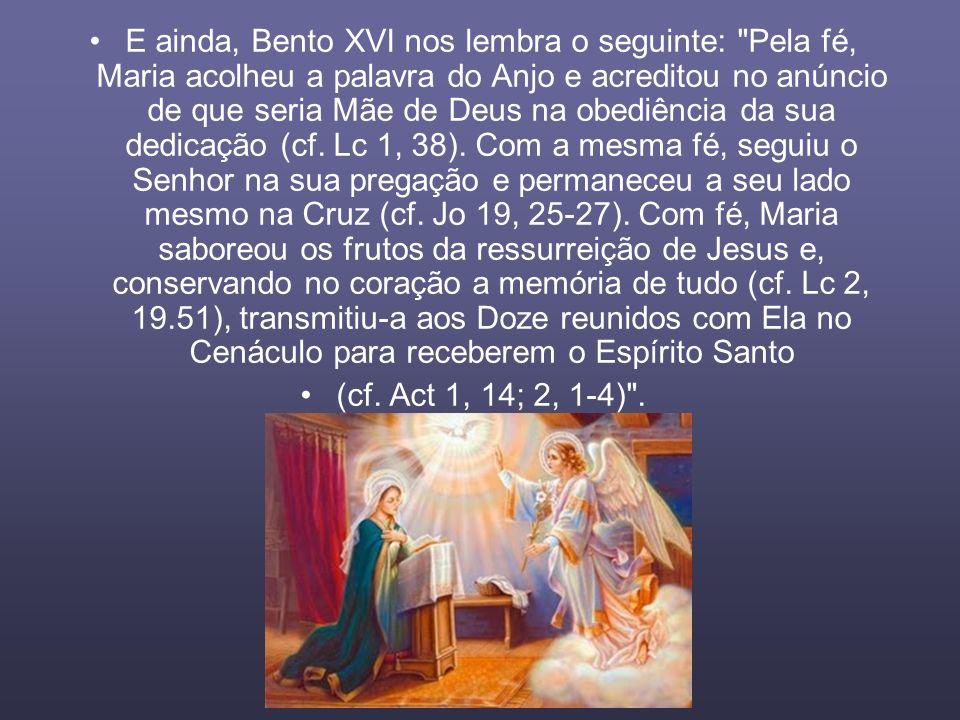 E ainda, Bento XVI nos lembra o seguinte: