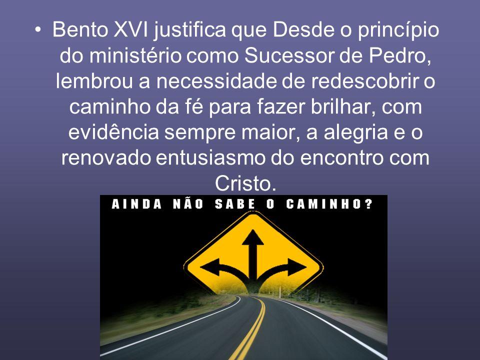 Bento XVI justifica que Desde o princípio do ministério como Sucessor de Pedro, lembrou a necessidade de redescobrir o caminho da fé para fazer brilha