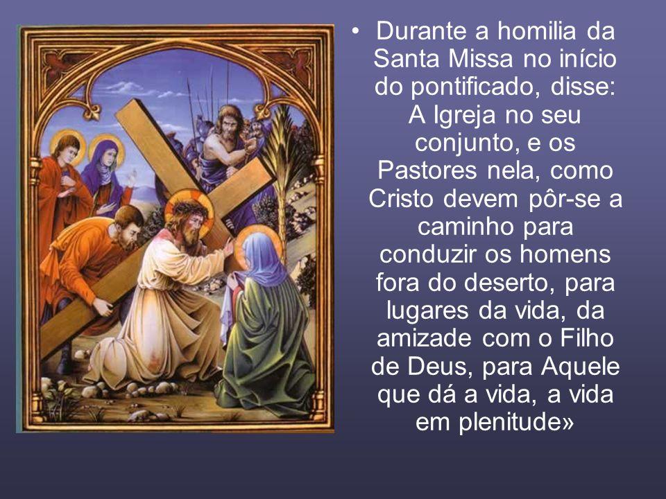 Durante a homilia da Santa Missa no início do pontificado, disse: A Igreja no seu conjunto, e os Pastores nela, como Cristo devem pôr-se a caminho par