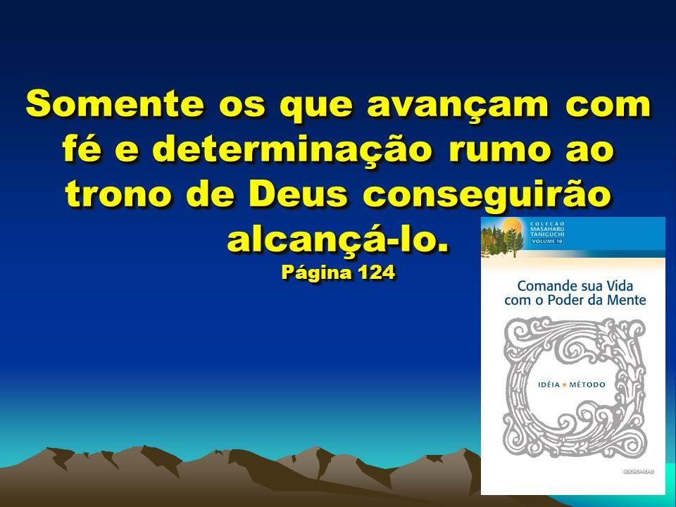 Somente os que avançam com fé e determinação rumo ao trono de Deus conseguirão alcançá-lo. Página 124
