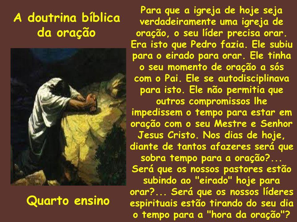 A doutrina bíblica da oração Quarto ensino Para que a igreja de hoje seja verdadeiramente uma igreja de oração, o seu líder precisa orar. Era isto que