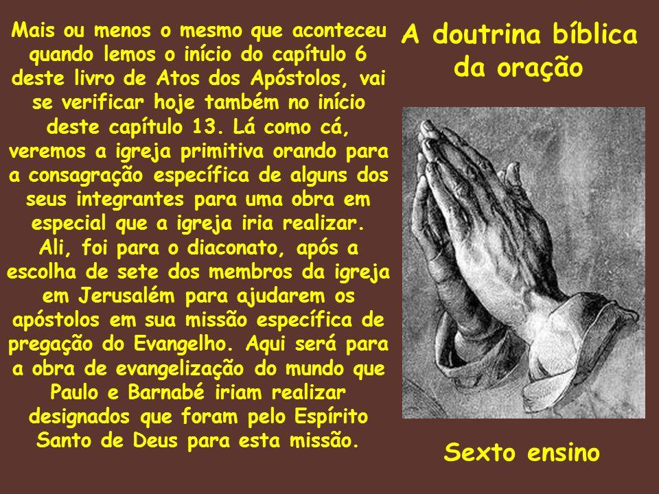 A doutrina bíblica da oração Mais ou menos o mesmo que aconteceu quando lemos o início do capítulo 6 deste livro de Atos dos Apóstolos, vai se verific