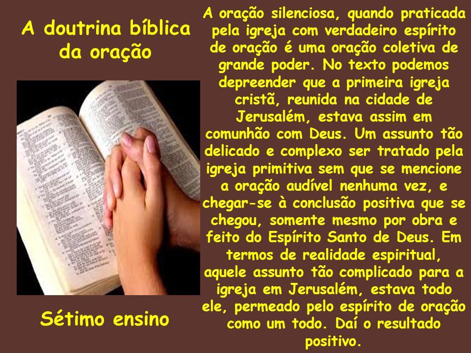 A doutrina bíblica da oração Sétimo ensino A oração silenciosa, quando praticada pela igreja com verdadeiro espírito de oração é uma oração coletiva d