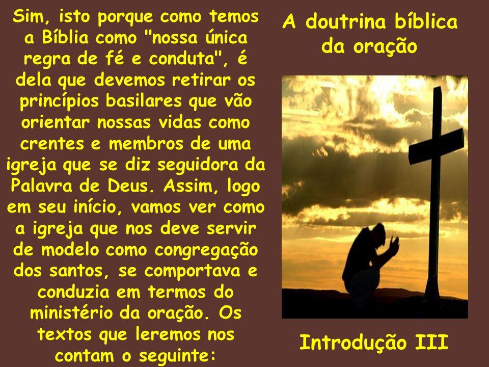 A doutrina bíblica da oração Introdução III Sim, isto porque como temos a Bíblia como