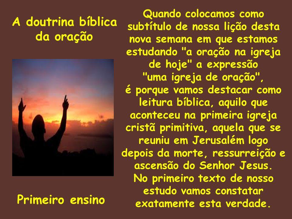 A doutrina bíblica da oração Primeiro ensino Quando colocamos como subtítulo de nossa lição desta nova semana em que estamos estudando