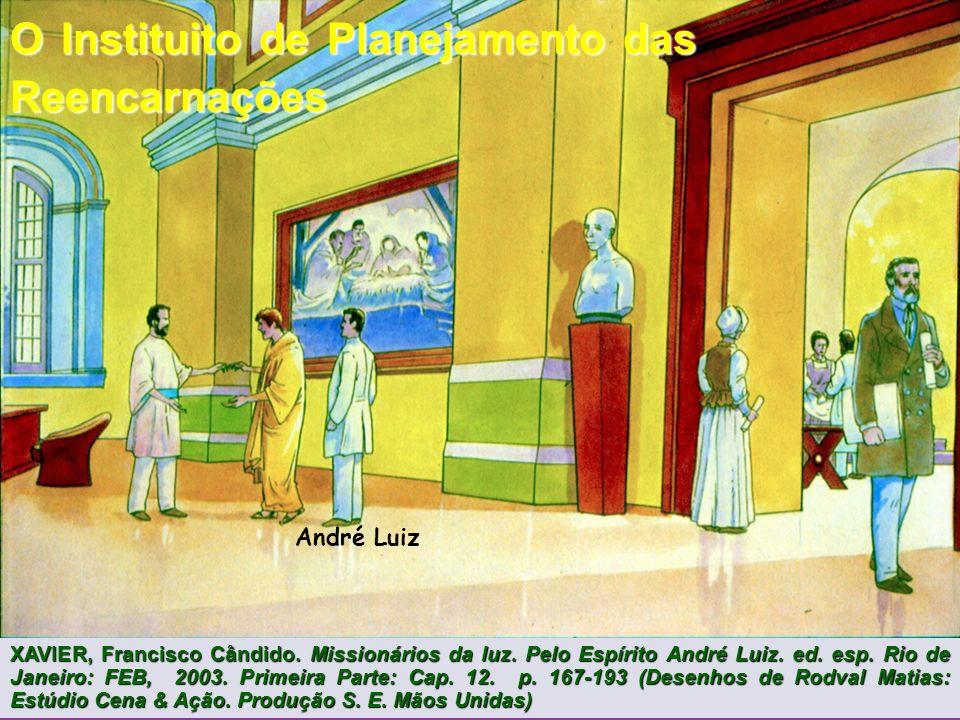 André Luiz O Instituito de Planejamento das Reencarnações XAVIER, Francisco Cândido.