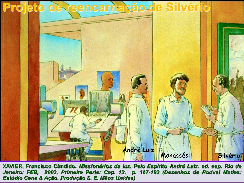 André Luiz Manassés Silvério Projeto de reencarnação de Silvério XAVIER, Francisco Cândido.