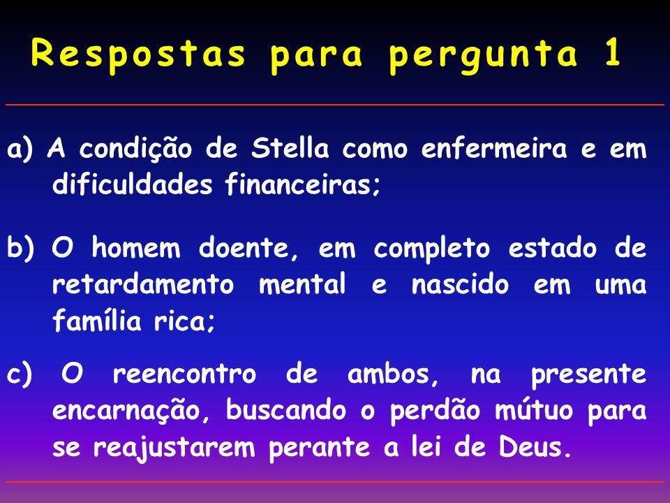 b) O homem doente, em completo estado de retardamento mental e nascido em uma família rica; a) A condição de Stella como enfermeira e em dificuldades financeiras; c) O reencontro de ambos, na presente encarnação, buscando o perdão mútuo para se reajustarem perante a lei de Deus.
