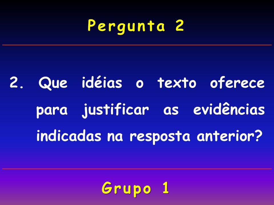 2.Que idéias o texto oferece para justificar as evidências indicadas na resposta anterior.