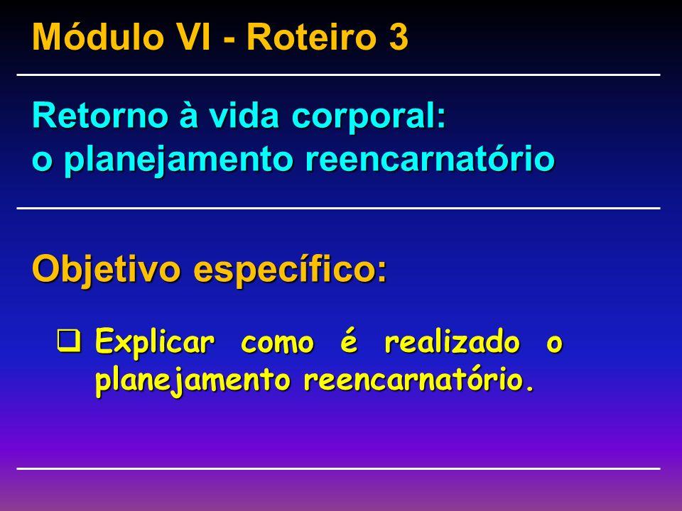 Roteiro 4 – Retorno à vida corporal: união da alma ao corpo; Roteiro 5 – Retorno à vida corporal: a infância; Roteiro 6 – O esquecimento do passado: j