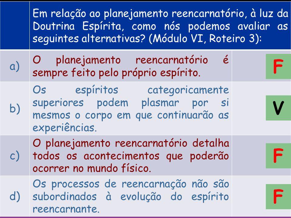 Em relação ao planejamento reencarnatório, à luz da Doutrina Espírita, como nós podemos avaliar as seguintes alternativas.