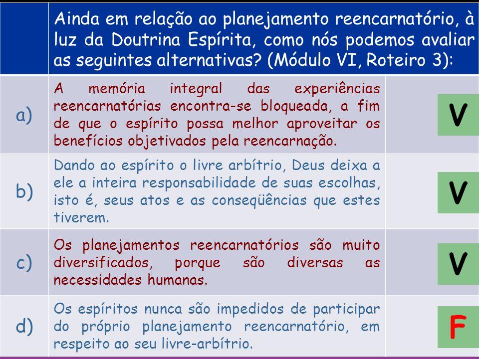 Em relação ao planejamento reencarnatório, à luz da Doutrina Espírita, como nós podemos avaliar as seguintes alternativas? (Módulo VI, Roteiro 3): a)
