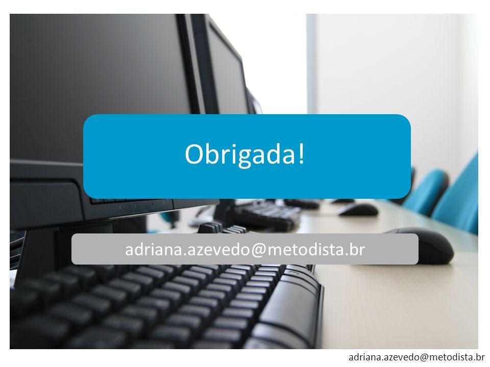 adriana.azevedo@metodista.br Obrigada! adriana.azevedo@metodista.br