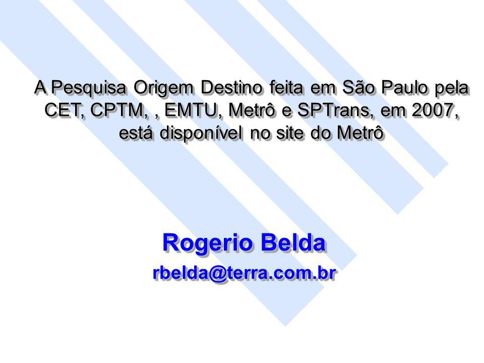 A Pesquisa Origem Destino feita em São Paulo pela CET, CPTM,, EMTU, Metrô e SPTrans, em 2007, está disponível no site do Metrô Rogerio Belda rbelda@te