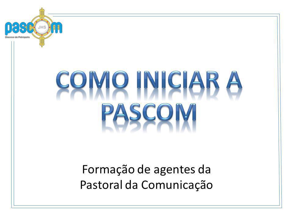 A Pascom é: A Pascom é: a pastoral do ser/estar em comunhão/comunidade.