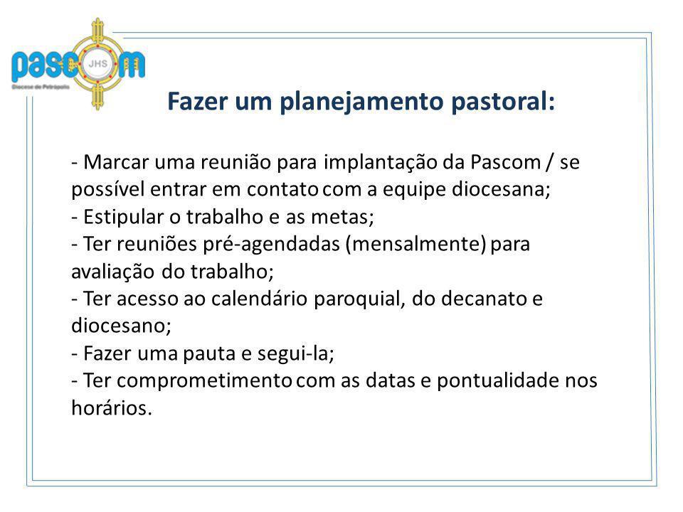 Fazer um planejamento pastoral: - Marcar uma reunião para implantação da Pascom / se possível entrar em contato com a equipe diocesana; - Estipular o