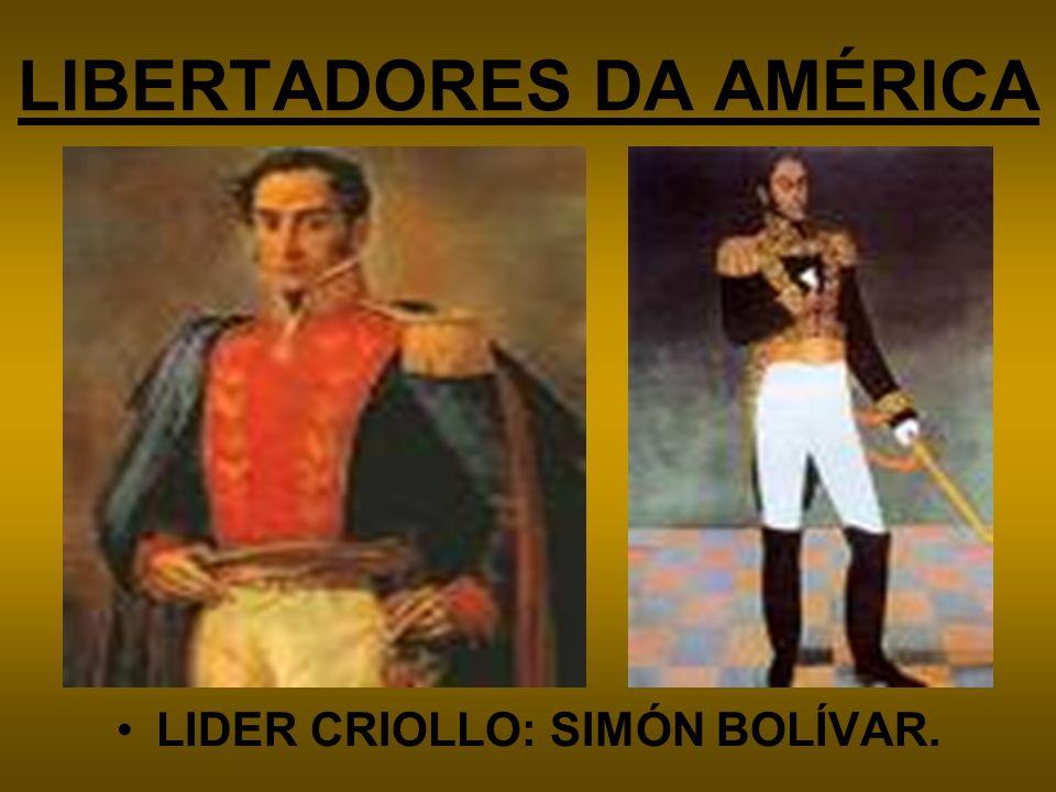 LIBERTADORES DA AMÉRICA LIDER CRIOLLO: SIMÓN BOLÍVAR.