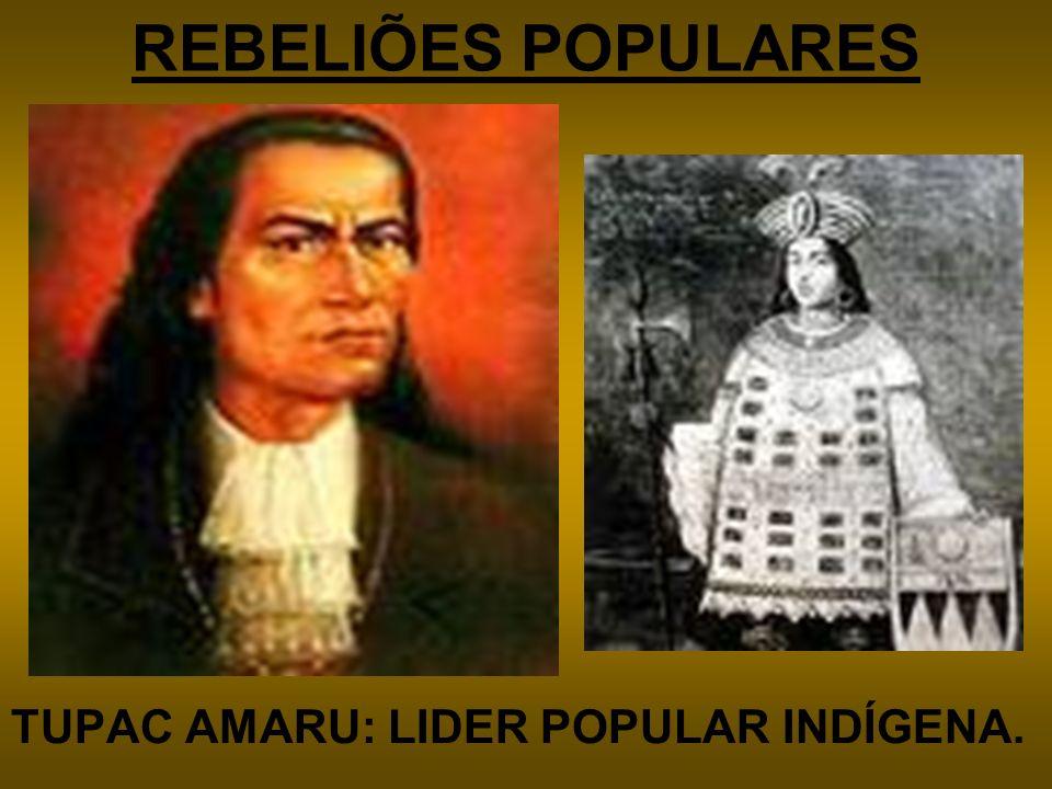 REBELIÕES POPULARES TUPAC AMARU: LIDER POPULAR INDÍGENA.