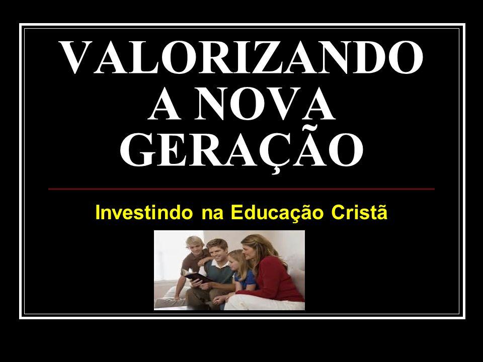 VALORIZANDO A NOVA GERAÇÃO Investindo na Educação Cristã